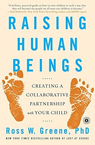 Raising Human Beings: Creating a Collaborative Partnership with Your Child (The Tough Kids Social Skills)