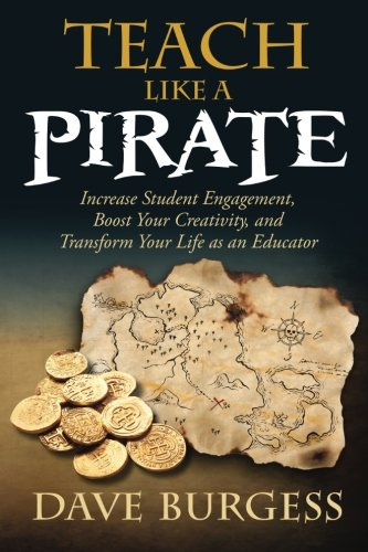 Teach Like a PIRATE: Increase Student Engagement, Boost