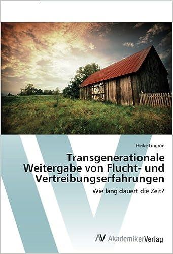 Transgenerationale Weitergabe von Flucht- und Vertreibungserfahrungen: Wie lang dauert die Zeit?