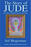 The Story of JUDE: A Guide to Rehabilitation Counseling, Sol Mogerman, 0595315879