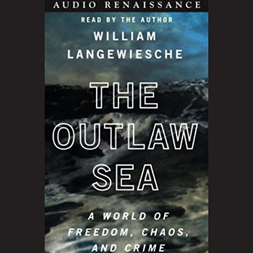 The Outlaw Sea: A World of Freedom, Chaos, and Crime by Macmillan Audio