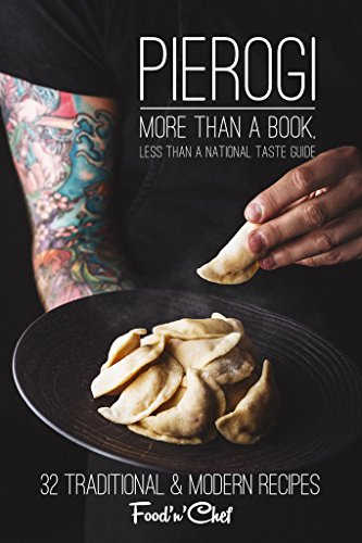 Pierogi. More than a book, less than a national taste guide: 35 Classic & Modern Ukrainian Recipes of Pierogi by [Slyadnev, Aleksandr, Shvets, Aleksey, Plokha, Juliya]