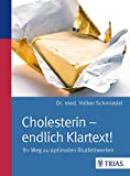 Cholesterin - endlich Klartext!: Ihr Weg zu optimalen Blutfettwerten