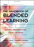 img - for By Curtis J. Bonk - The Handbook of Blended Learning: Global Perspectives, Local Designs: 1st (first) Edition book / textbook / text book