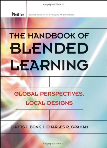 By Curtis J. Bonk - The Handbook of Blended Learning: Global Perspectives, Local Designs: 1st (first) Edition