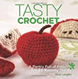 Tasty Crochet: A Pantry Full of Patterns for 33 Yummy Treats