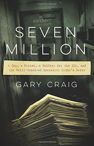 Seven Million: A Cop, a Priest, a Soldier for the IRA, and the Still-Unsolved Rochester Brink's Heist