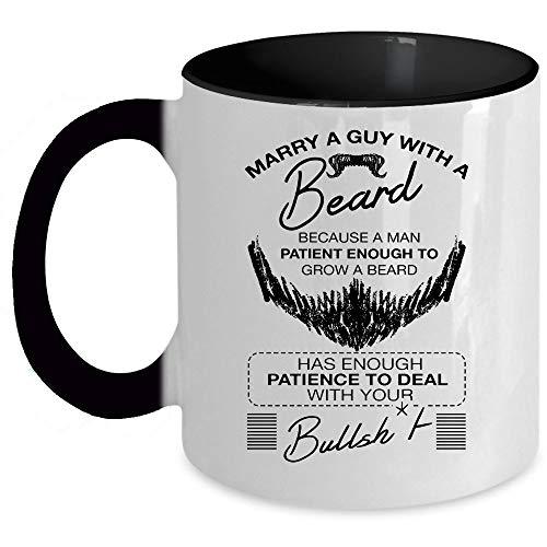Because A Man Patient Enough To Grow A Beard Coffee Mug, Marry A Guy With A Beard Accent Mug (Accent Mug - Black) ()