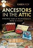 Ancestors in the Attic, Karen Foy, 0752464280