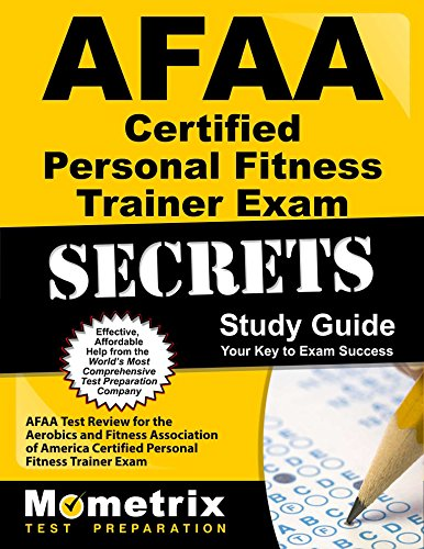 Aerobic Trainer (AFAA Certified Personal Fitness Trainer Exam Secrets Study Guide: AFAA Test Review for the Aerobics and Fitness Association of America Certified Personal Fitness Trainer Exam)
