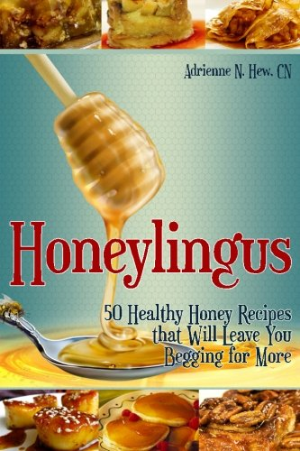 Honeylingus: 50 Healthy Honey Recipes that Will Leave You Begging for More (Affordable Organics & GMO-Free)
