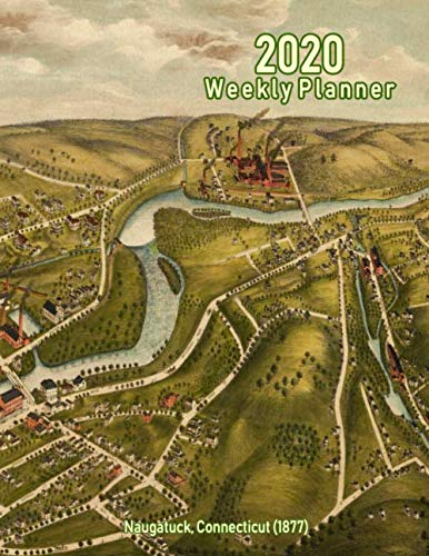 2020 Weekly Planner: Naugatuck, Connecticut (1877): Vintage Panoramic Map Cover