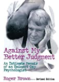 Against My Better Judgment, Roger Brown and John P. Dececco, 0789000873