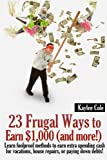 23 Frugal Ways to Earn $1,000 (and More..): Learn foolproof methods to earn extra spending cash for vacations, house repairs or paying down debts.