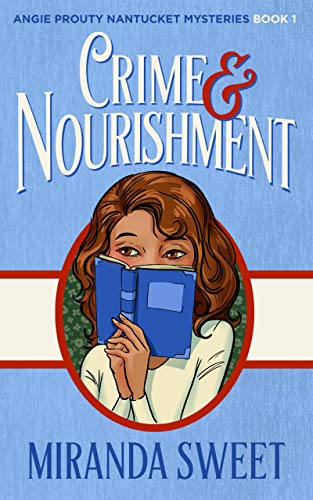 Crime and Nourishment: A Cozy Mystery Novel (Angie Prouty Nantucket Cozy Mysteries Book 1) ()