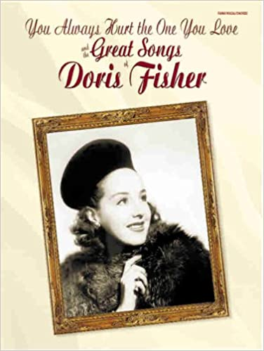You Always Hurt The One You Love And The Great Songs Of Doris Fisher