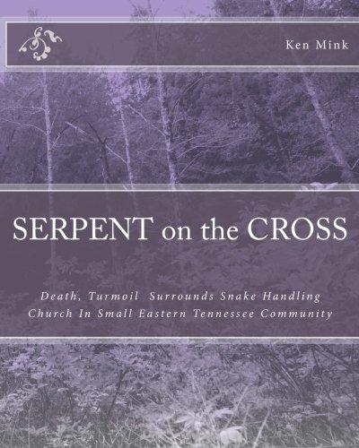 Serpent on the Cross: Death, Turmoil, Notoriety Plague Snake Handling Church In Small Eastern Tennessee Community pdf epub
