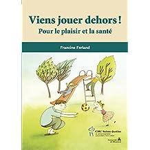 Viens jouer dehors!: Pour le plaisir et pour la santé (French Edition)
