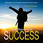 Three Steps to MLM Success: Become a Successful Mlm Entrepreneur 1 | Anne Schlosser