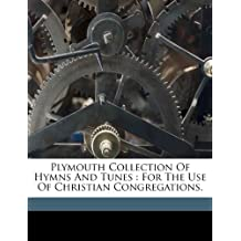 Plymouth collection of hymns and tunes: for the use of Christian congregations.