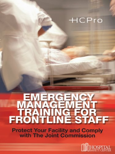 Emergency Management Training for Frontline Staff: Protect Your Facility and Comply with the Joint Commission: DVD with Companion CD-ROM