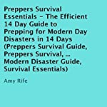 Preppers Survival Essentials: The Efficient 14 Day Guide to Prepping for Modern Day Disasters in 14 Days | Amy Rife