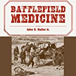 Battlefield Medicine: A History of the Military Ambulance from the Napoleonic Wars Through World War I | John S. Haller Jr.