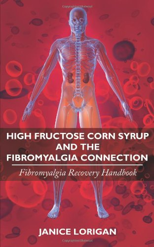 fructose+health Products : High Fructose Corn Syrup and the Fibromyalgia Connection: Fibromyalgia Recovery Handbook