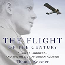 The Flight of the Century: Charles Lindbergh and the Rise of American Aviation: Oxford University Press: Pivotal Moments in US History Audiobook by Thomas Kessner Narrated by Bob McGraw
