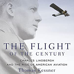 The Flight of the Century: Charles Lindbergh and the Rise of American Aviation Hörbuch