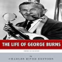 The Life of George Burns: American Legends Audiobook by  Charles River Editors Narrated by Jim D. Johnston