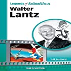 Walter Lantz: Made Famous by a Woodpecker (Legends of Animation) Hörbuch von Jeff Lenburg Gesprochen von: Scott R. Pollak