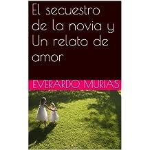 El secuestro de la novia y Un relato de amor (Spanish Edition)