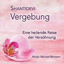 Vergebung: Eine heilende Reise der Versöhnung Hörbuch von  Shantidevi Gesprochen von:  Shantidevi