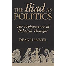 The Iliad as Politics: The Performance of Political Thought