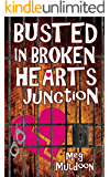 Busted in Broken Hearts Junction: A Cozy Matchmaker Mystery (Cozy Matchmaker Mystery Series Book 2)
