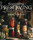 Good Home Preserving: Delicious Jams, Jellies, Chutneys, Pickles, Curds, Cheeses, Relishes And Ketchups - And How To Make Them At Home