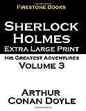 Sherlock Holmes Extra Large Print: His Greatest Adventures Volume 3, Arthur Conan Doyle, 1499671733