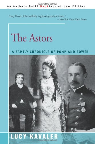 The Astors: A Family Chronicle of Pomp and Power