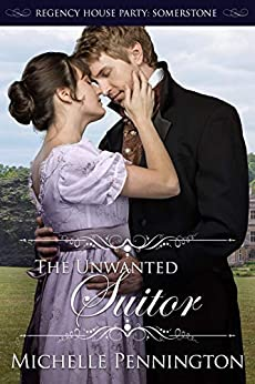 The Unwanted Suitor (Regency House Party: Somerstone Book 1) by [Pennington, Michelle]