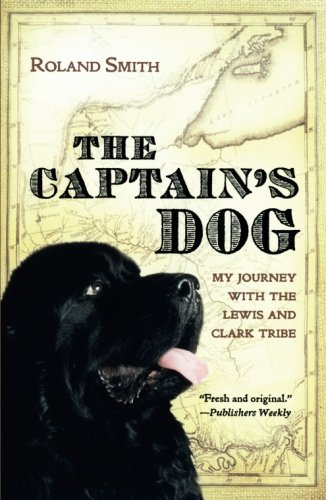 The Captain's Dog: My Journey with the Lewis and Clark Tribe