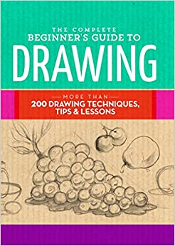 The Complete Beginner's Guide To Drawing: More Than 200 Drawing Techniques, Tips & Lessons por Walter Foster Creative Team epub
