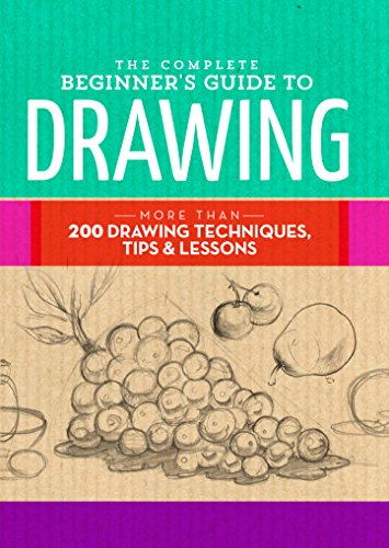 The Complete Beginner's Guide to Drawing: More than 200 drawing techniques, tips & lessons (The Complete Book of .) (Foster Walter Book)