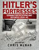 Hitler's Fortresses, Chris McNab, 1782008284