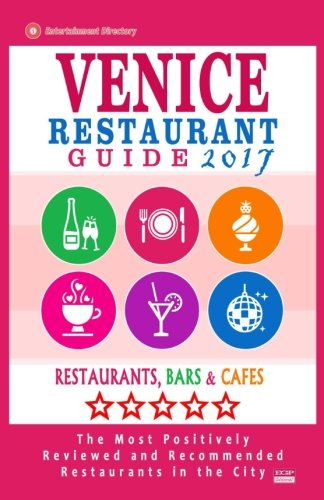 Venice Restaurant Guide 2017: Best Rated Restaurants in Venice, Italy - 400 Restaurants, Bars and Cafes recommended for Visitors, 2017