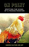 On Point: Spotting the Signs of A Peaked Rooster