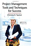 Project Management Tools and Techniques for Success, Christine B. Tayntor, 1439816301