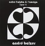 Entre L'Alpha Et L'Omega - Opus Un by AndrE BALZER (2011-10-12)