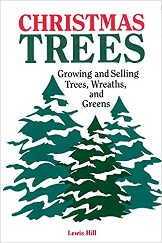 christmas trees growing and selling trees wreaths and greens lewis hill 0037038005660 amazoncom books - Amazon Christmas Trees