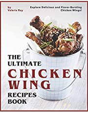 The Ultimate Chicken Wing Recipes Book: Explore Delicious and Flavor-Bursting Chicken Wings!